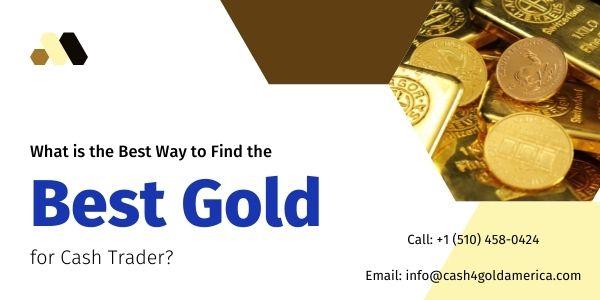 Best Gold for Cash Trader. Contact Cash4GoldUSA
